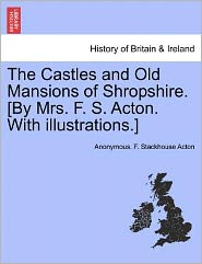 The Castles and Old Mansions of Shropshire. [By Mrs. F. S. Acton. with Illustrations.]