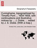 Cuninghame, Topographized by Timothy Pont ... 1604-1608, with Continuations and Illustrative Notices by ... J. Dobie, ... Edited by J. S. Dobie. [With