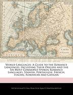 World Languages: A Guide to the Romance Languages, Including Their Origins and the Six Most Commonly Spoken Romance Languages, Spanish,