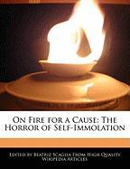 On Fire for a Cause: The Horror of Self-Immolation