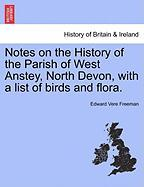 Notes on the History of the Parish of West Anstey, North Devon, with a List of Birds and Flora.