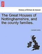 The Great Houses of Nottinghamshire, and the County Families.