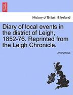 Diary of Local Events in the District of Leigh, 1852-76. Reprinted from the Leigh Chronicle.