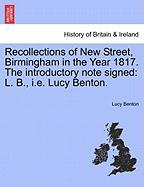 Recollections of New Street, Birmingham in the Year 1817. the Introductory Note Signed: L. B., i.e. Lucy Benton.