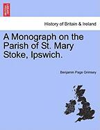 A Monograph on the Parish of St. Mary Stoke, Ipswich.