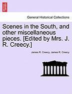 Scenes in the South, and Other Miscellaneous Pieces. [Edited by Mrs. J. R. Creecy.]