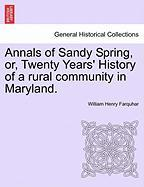 Annals of Sandy Spring, Or, Twenty Years' History of a Rural Community in Maryland.