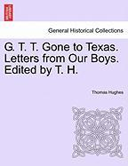 G. T. T. Gone to Texas. Letters from Our Boys. Edited by T. H.
