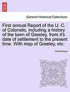 First Annual Report of the U. C. of Colorado, Including a History of the Town of Greeley, from It's Date of Settlement to the Present Time. with Map o