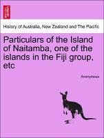 Particulars of the Island of Naitamba, One of the Islands in the Fiji Group, Etc