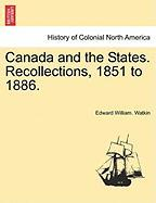 Canada and the States. Recollections, 1851 to 1886.