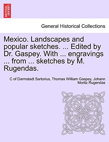 Mexico. Landscapes and Popular Sketches. . Edited by Dr. Gaspey. with . Engravings . from . Sketches by M. Rugendas. (Paperback) - C Of Darmstadt Sartorius, Thomas William Gaspey, Johann Moritz Rugendas