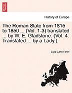 The Roman State from 1815 to 1850 ... (Vol. 1-3) Translated ... by W. E. Gladstone. (Vol. 4. Translated ... by a Lady.).