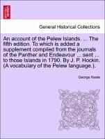 An account of the Pelew Islands. ... The fifth edition. To which is added a supplement compiled from the journals of the Panther and Endeavour ... ... (A vocabulary of the Pelew language.).