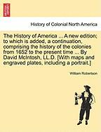 The History of America ... a New Edition; To Which Is Added, a Continuation, Comprising the History of the Colonies from 1652 to the Present Time ...