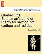 Quebec, the Sportsman's Land of Plenty for Salmon, Trout Caribou and Red Deer