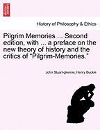 """Pilgrim Memories ... Second Edition, with ... a Preface on the New Theory of History and the Critics of """"Pilgrim-Memories."""""""