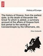 The History of Greece, from the Earliest State, to the Death of Alexander the Great to Which Is Added, a Summary Account of the Affairs of Greece from