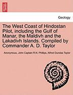 The West Coast of Hindostan Pilot, Including the Gulf of Manar, the Maldivh and the Lakadivh Islands. Compiled by Commander A. D. Taylor