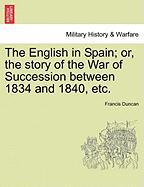 The English in Spain; Or, the Story of the War of Succession Between 1834 and 1840, Etc.