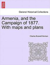 Armenia, and the Campaign of 1877. with Maps and Plans