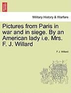 Pictures from Paris in War and in Siege. by an American Lady i.e. Mrs. F. J. Willard