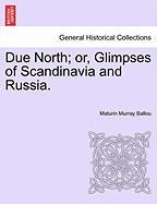Due North; Or, Glimpses of Scandinavia and Russia.