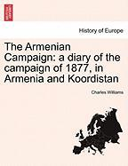 The Armenian Campaign: A Diary of the Campaign of 1877, in Armenia and Koordistan
