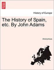 The History of Spain, Etc. by John Adams