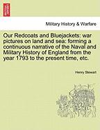 Our Redcoats and Bluejackets: War Pictures on Land and Sea: Forming a Continuous Narrative of the Naval and Military History of England from the Yea