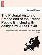 The Pictorial History of France and of the French People Enriched with Designs by Jules David