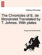 The Chronicles of E. de Monstrelet Translated by T. Johnes. with Plates