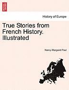 True Stories from French History. Illustrated
