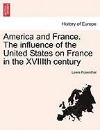 America and France. the Influence of the United States on France in the Xviiith Century