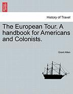 The European Tour. a Handbook for Americans and Colonists.