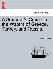 A Summer's Cruise in the Waters of Greece, Turkey, and Russia.