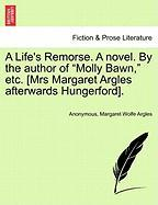 "A Life's Remorse. a Novel. by the Author of ""Molly Bawn,"" Etc. [Mrs Margaret Argles Afterwards Hungerford]."