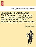 The Heart of the Continent of North America: a record of travel across the plains and in Oregon, with an examination of the Mormon principle. With illustrations