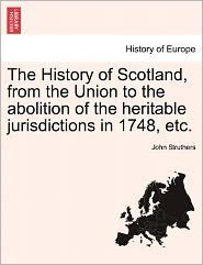 The History of Scotland, from the Union to the Abolition of the Heritable Jurisdictions in 1748, Etc.