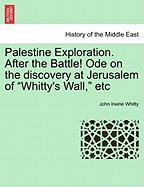 """Palestine Exploration. After the Battle! Ode on the Discovery at Jerusalem of """"Whitty's Wall,"""" Etc"""