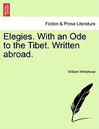 Elegies. with an Ode to the Tibet. Written Abroad.