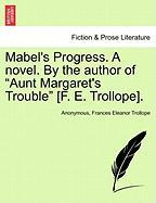 "Mabel's Progress. a Novel. by the Author of ""Aunt Margaret's Trouble"" [F. E. Trollope]."