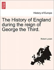 The History of England During the Reign of George the Third.