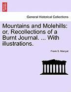 Mountains and Molehills: Or, Recollections of a Burnt Journal. ... with Illustrations.