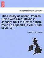 The History of Ireland, from Its Union with Great Britain in January 1801 to October 1810. [With an Appendix to Vol. 1 and to Vol. 3.]