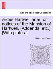 Des Hartwellian , or Notices of the Mansion of Hartwell. (Addenda, Etc.) [With Plates.]