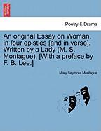 An Original Essay on Woman, in Four Epistles [And in Verse]. Written by a Lady (M. S. Montague), [With a Preface by F. B. Lee.]
