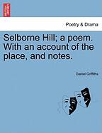 Selborne Hill; A Poem. with an Account of the Place, and Notes.