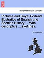 Pictures and Royal Portraits Illustrative of English and Scottish History ... with Descriptive ... Sketches.