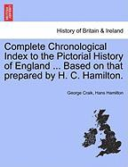 Complete Chronological Index to the Pictorial History of England ... Based on That Prepared by H. C. Hamilton.